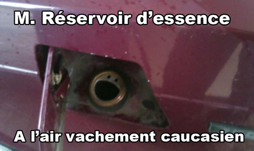 Monsieur réservoir d'essence semble vachement caucasien