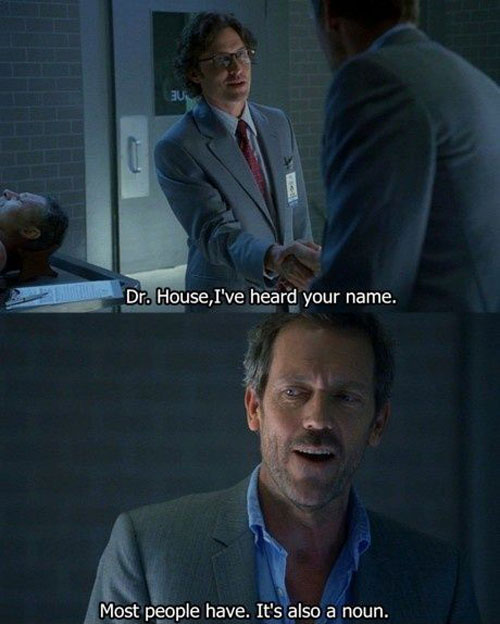 docteur house it's also a noun